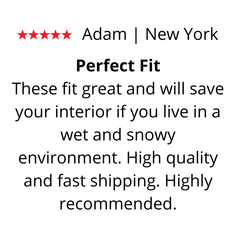 Adam's Review. These fit great and will save your interior if you live in a wet and snowy environment. High quality and fast shipping. Highly recommended.