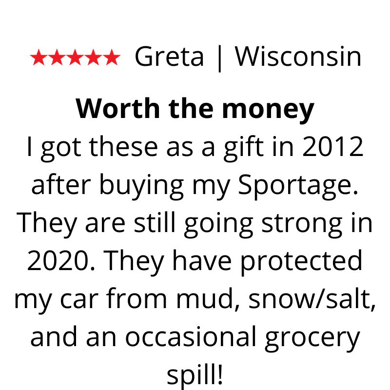 Greta's Review. I got these as a gift in 2012 after buying my Sportage. They are still going strong in 2020. They have protected my car from mud, snow/salt, and an occasional grocery spill!